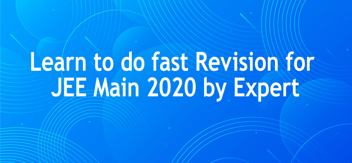 Learn to do Revision for JEE Main 2020