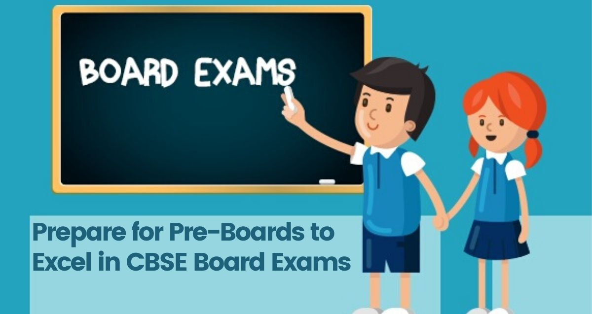 Ways to Prepare for Pre-Boards to Excel in CBSE Board Exams