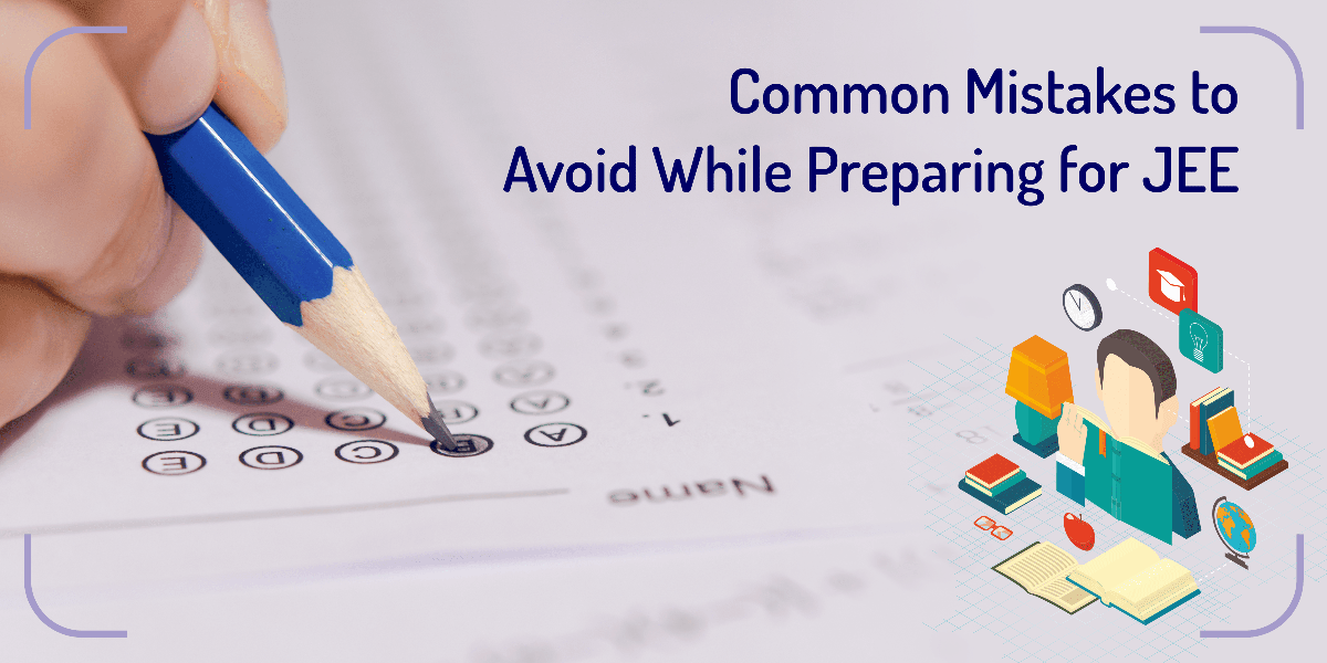 Common Mistakes to Avoid While Preparing for JEE