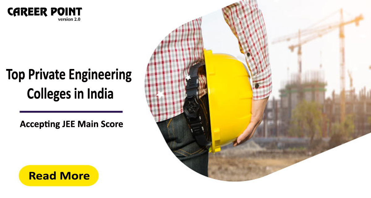 Top Private Engineering Colleges in India accepting JEE Main score