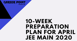 10 Week Preparation Plan For April JEE Main 2020