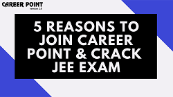 5 Reasons to Join Career Point Kota and Crack JEE exam