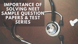 Importance of Solving NEET Sample Question Papers and test series