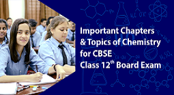 Important Chapters and Topics of Chemistry for CBSE Class 12th Board Exam