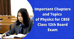 Important Chapters and Topics of Physics for CBSE Class 12th Board Exam