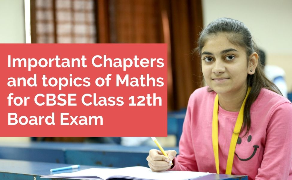 Important Chapters and topics of Maths for CBSE Class 12th Board