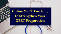 Online NEET Coaching to Strengthen Your NEET Preparation