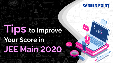 Tips To Improve Your Score in JEE Main 2020