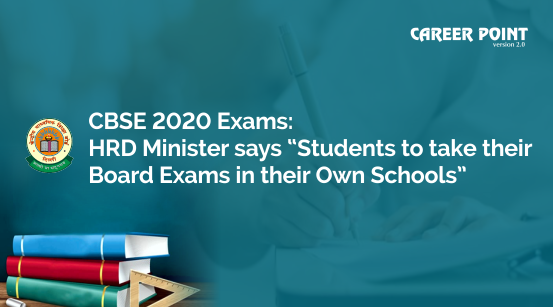 CBSE 2020 exams HRD minister says students to take their board exams: in their own schools