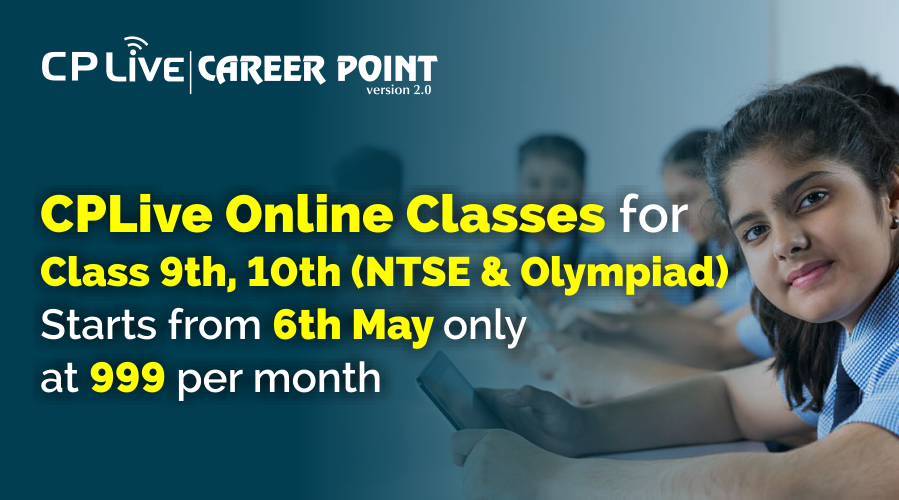 CPLive Online Classes for class 9th, 10th NTSE & Olympiad starts from 6th May only at 999 per month