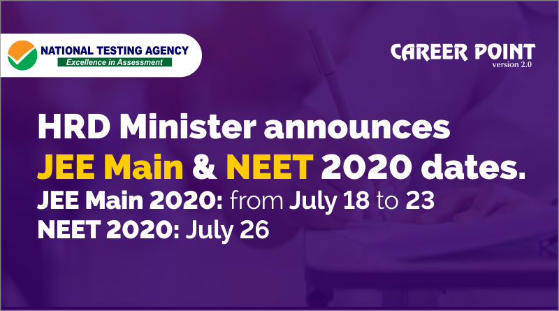 HRD Minister announces JEE Main & NEET 2020 dates.