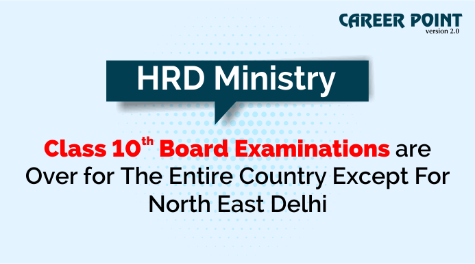 HRD Ministry - Class 10th board examinations are over for the entire country except for North East Delhi
