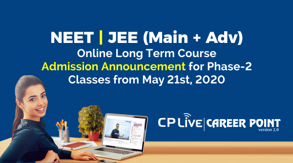 NEET JEE (Main & Advanced) Online long term course phase-2 starts from May 21st, 2020