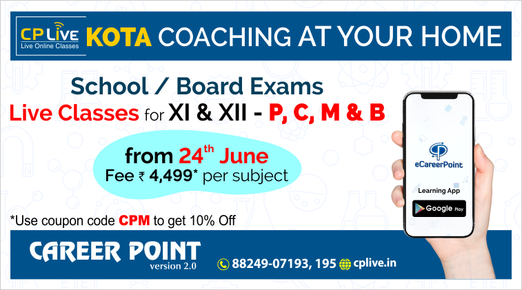 CPLIVE KOTA COACHING AT YOUR HOME School Board Exams Live Classes for XI & XII - P, C, M & B from 24th June Fee 4499 per subject