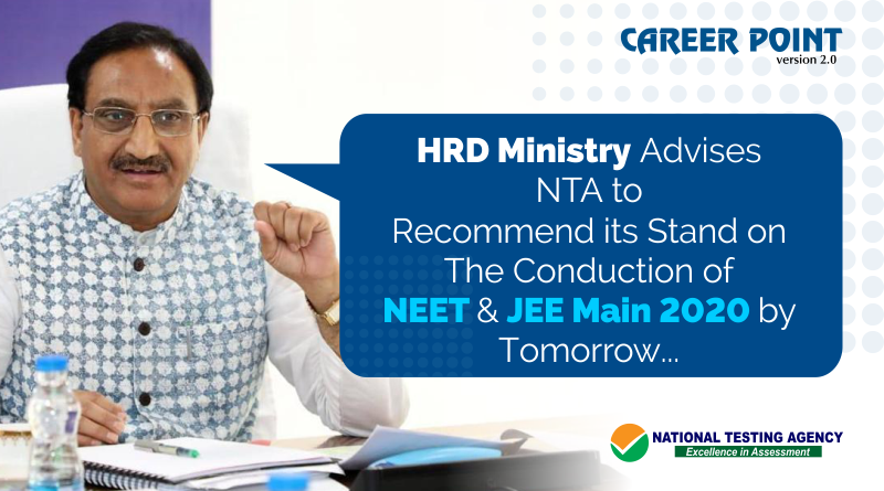 HRD Ministry advises NTA to recommend its stand on the conduction of NEET & JEE Main 2020 by tomorrow