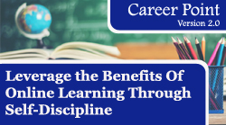 leverage the benefits of online learning through self-discipline